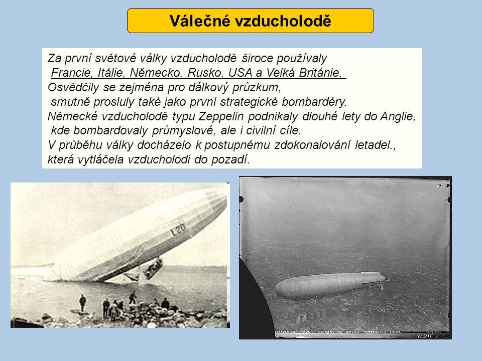 Válečné vzducholodě Za první světové války vzducholodě široce používaly Francie, Itálie, Německo, Rusko, USA a Velká Británie. Osvědčily se zejména pr