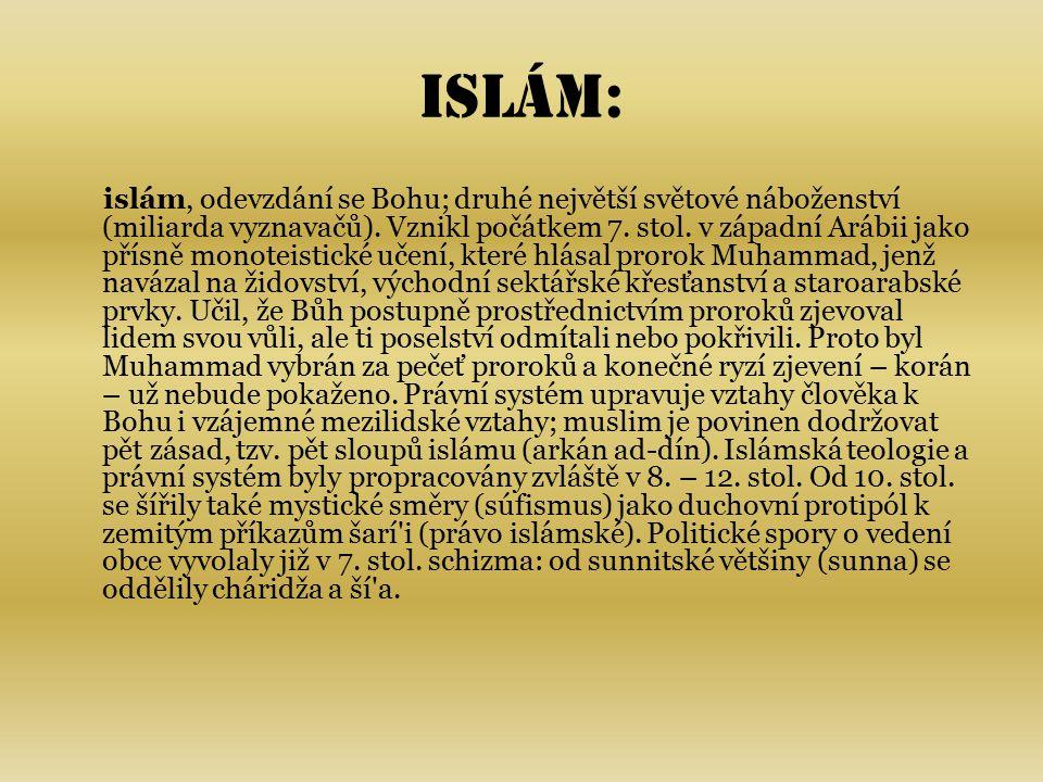 arkán ad-dín pět sloupů islámu – základní zásady, které musí dodržovat každý muslim vyznání víry (šaháda), pětkrát denně modlitba (salát) placení náboženské daně (zakát) půst v měsíci ramadánu (saum) hadždž, pout' do Mekky (Kaaba, arabsky kostka; krychlovitá svatyně v nádvoří Velké mešity v Mekce) Vykonat pout' alespoň jednou v životě patří k základním povinnostem muslima.