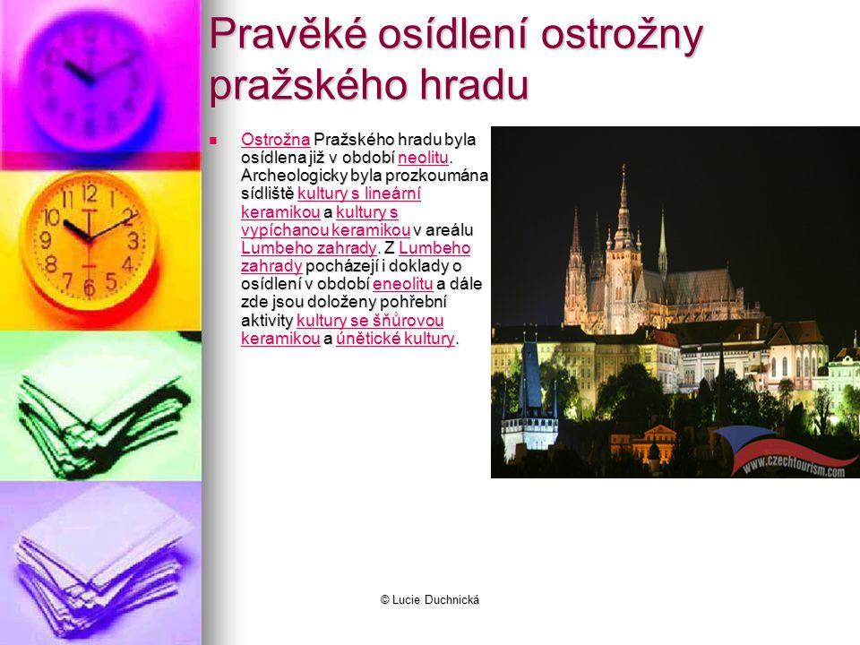 © Lucie Duchnická Pravěké osídlení ostrožny pražského hradu Ostrožna Pražského hradu byla osídlena již v období neolitu.