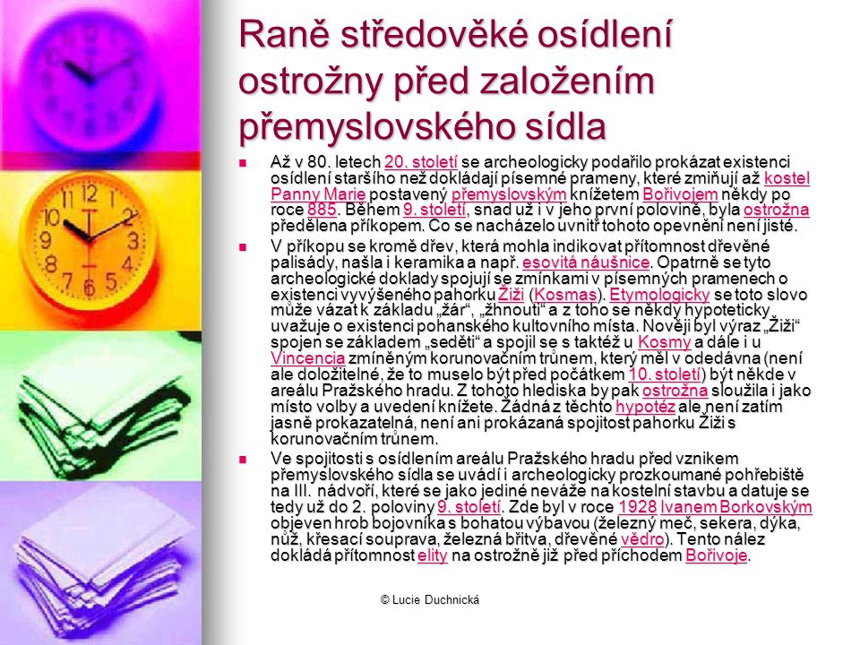 © Lucie Duchnická Raně středověké osídlení ostrožny před založením přemyslovského sídla Až v 80.