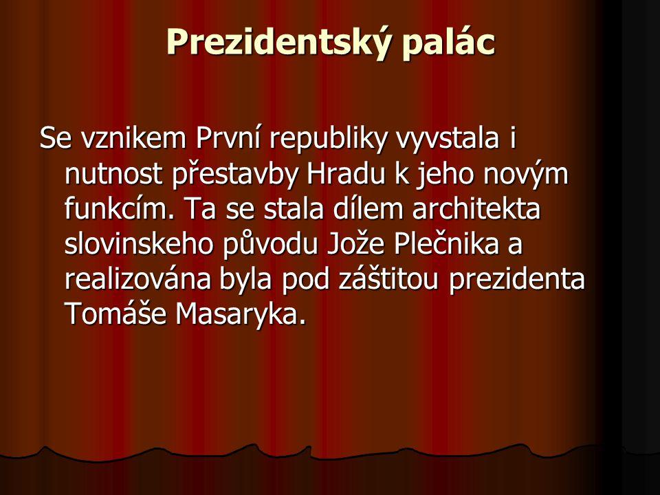 Prezidentský palác Se vznikem První republiky vyvstala i nutnost přestavby Hradu k jeho novým funkcím.