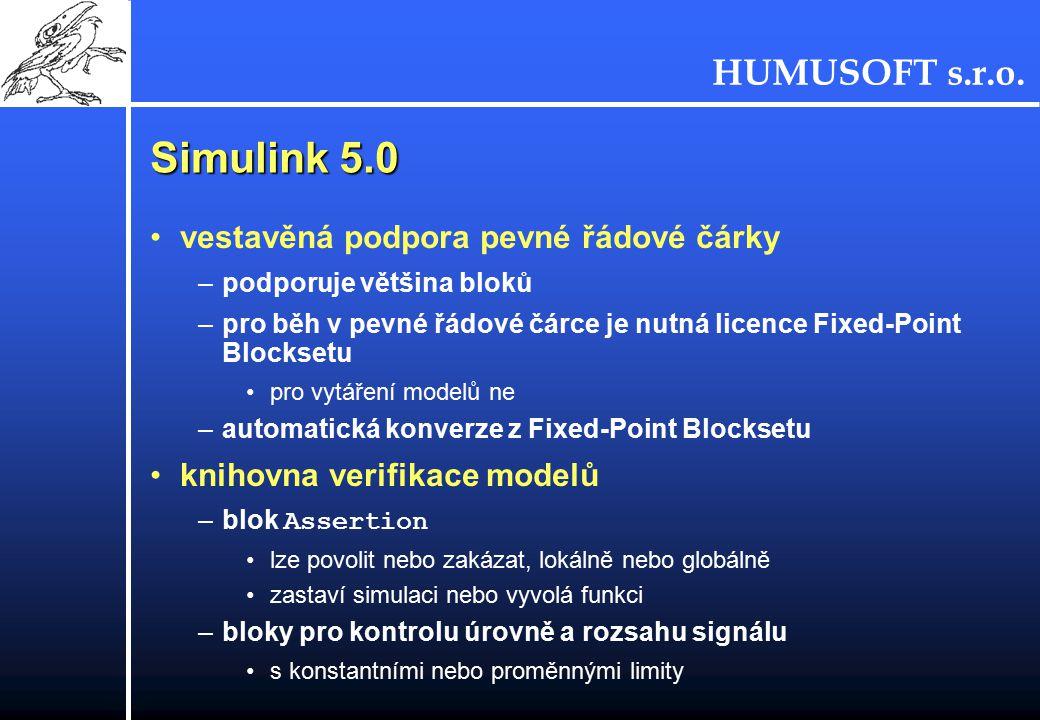 HUMUSOFT s.r.o. Simulink 5.0 vestavěná podpora pevné řádové čárky –podporuje většina bloků –pro běh v pevné řádové čárce je nutná licence Fixed-Point
