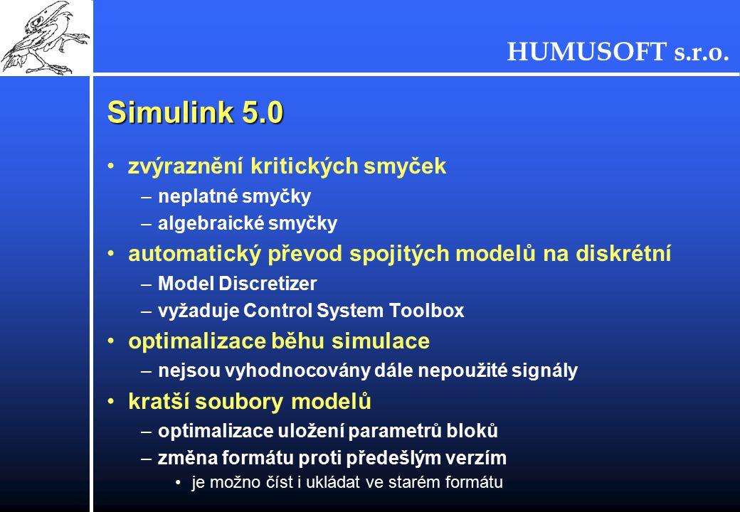 HUMUSOFT s.r.o. Simulink 5.0 zvýraznění kritických smyček –neplatné smyčky –algebraické smyčky automatický převod spojitých modelů na diskrétní –Model