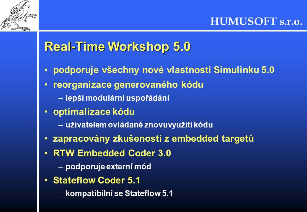 HUMUSOFT s.r.o. Real-Time Workshop 5.0 podporuje všechny nové vlastnosti Simulinku 5.0 reorganizace generovaného kódu –lepší modulární uspořádání opti