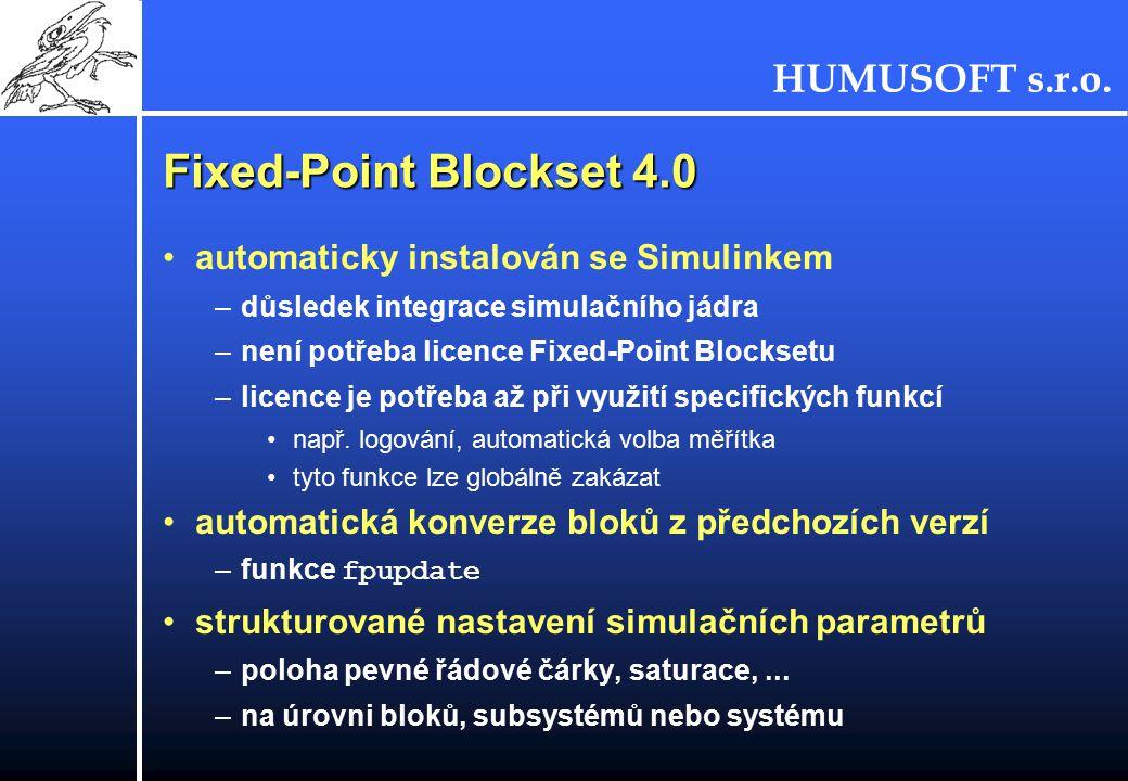 HUMUSOFT s.r.o. Fixed-Point Blockset 4.0 automaticky instalován se Simulinkem –důsledek integrace simulačního jádra –není potřeba licence Fixed-Point