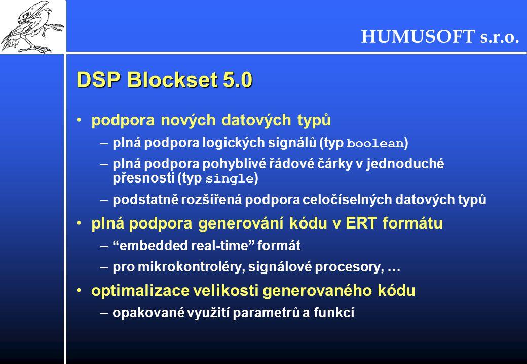 HUMUSOFT s.r.o. DSP Blockset 5.0 podpora nových datových typů –plná podpora logických signálů (typ boolean ) –plná podpora pohyblivé řádové čárky v je