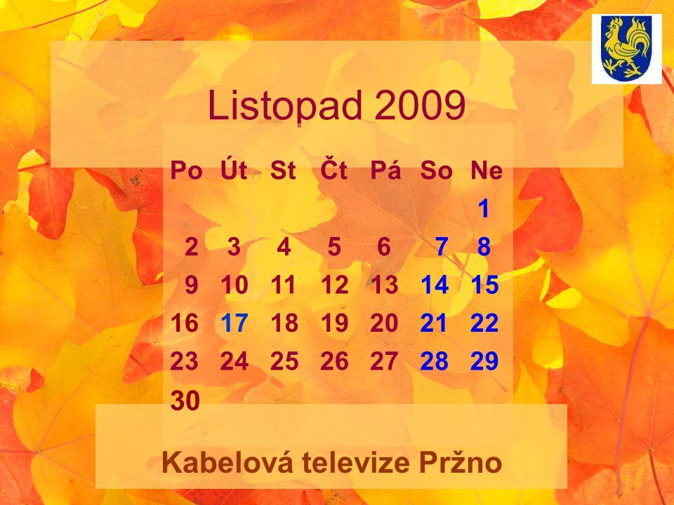 Listopad 2009 Kabelová televize Pržno PoÚtStČtPáSoNe 1 2 3 4 5 6 7 8 9101112131415 16171819202122 23242526272829 30