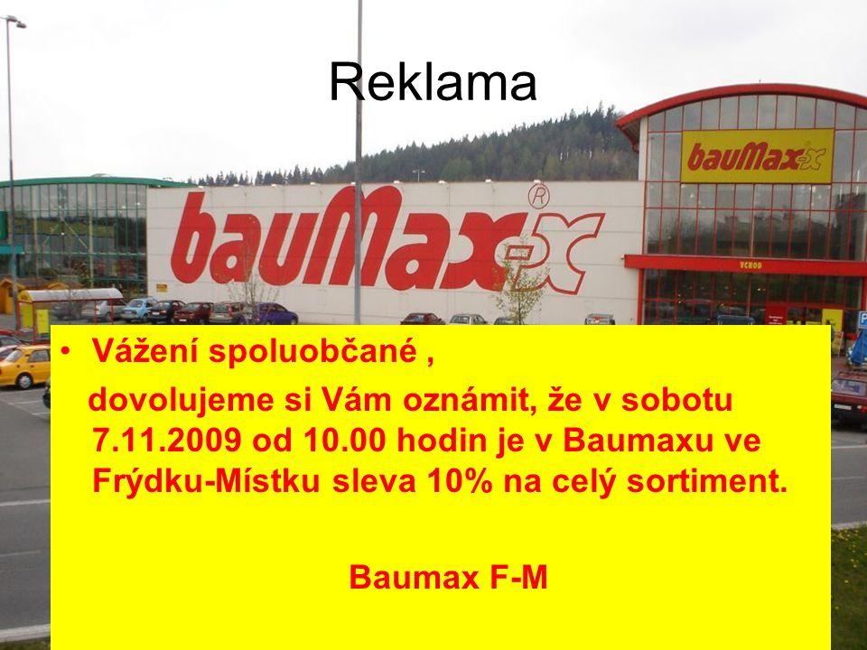 Reklama Vážení spoluobčané, dovolujeme si Vám oznámit, že v sobotu 7.11.2009 od 10.00 hodin je v Baumaxu ve Frýdku-Místku sleva 10% na celý sortiment.