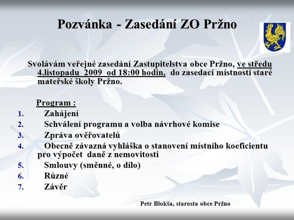 Pozvánka - Zasedání ZO Pržno Svolávám veřejné zasedání Zastupitelstva obce Pržno, ve středu 4.listopadu 2009 od 18:00 hodin, do zasedací místnosti staré mateřské školy Pržno.