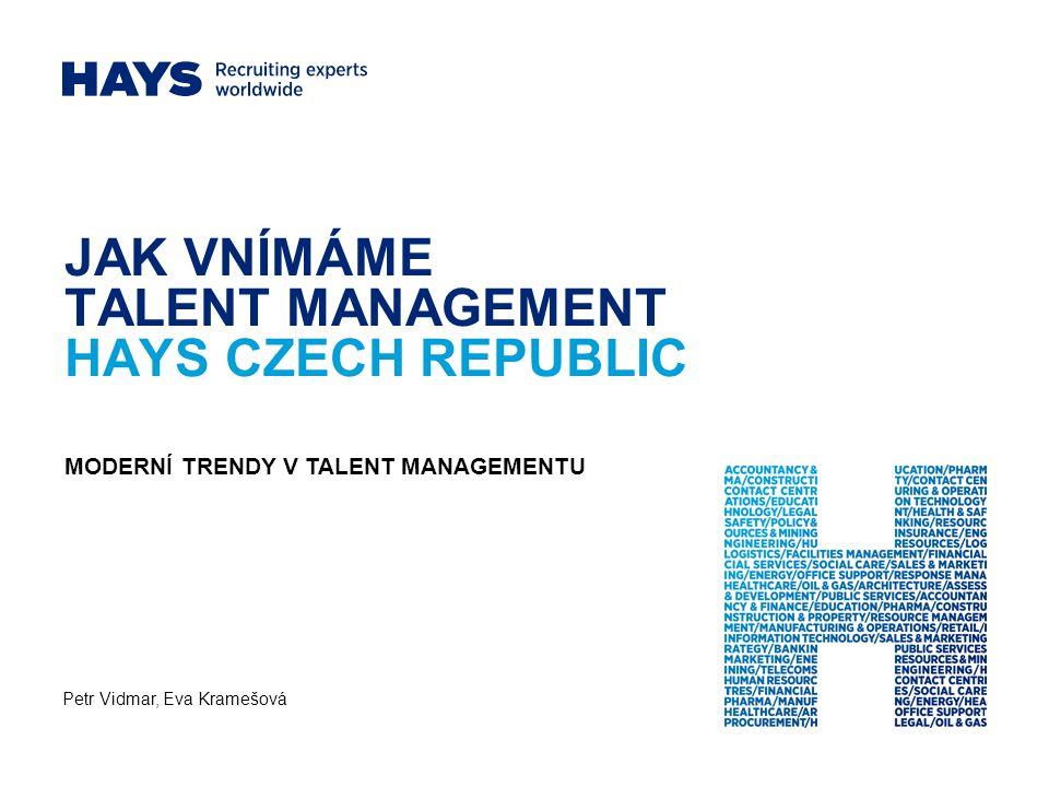 32 KONTAKTY Eva Kramešová Training & Development Manager CEE T: +420 225 001 711 E: kramesova@hays.cz HAYS Recruiting experts worldwide Praha: Bredovský dvůr, Olivova 4/2096, Praha 1, 110 00, prague@hays.cz Brno: Moravské náměstí 3, Brno, 602 00, brno@hays.cz Petr Vidmar Business Unit Manager - Technology T: +420 225 001 728 E: vidmar@hays.cz