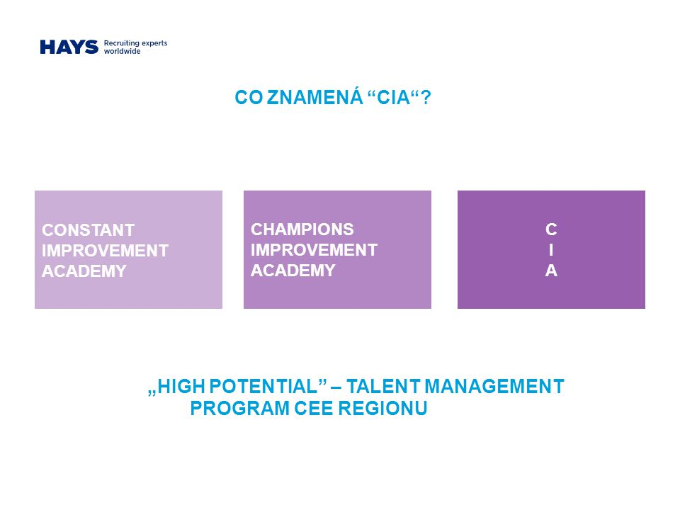 "CO ZNAMENÁ ""CIA""? CONSTANT IMPROVEMENT ACADEMY CHAMPIONS IMPROVEMENT ACADEMY CIACIA ""HIGH POTENTIAL"" – TALENT MANAGEMENT PROGRAM CEE REGIONU"