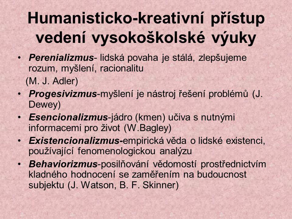 Humanisticko-kreativní přístup vedení vysokoškolské výuky Perenializmus- lidská povaha je stálá, zlepšujeme rozum, myšlení, racionalitu (M.