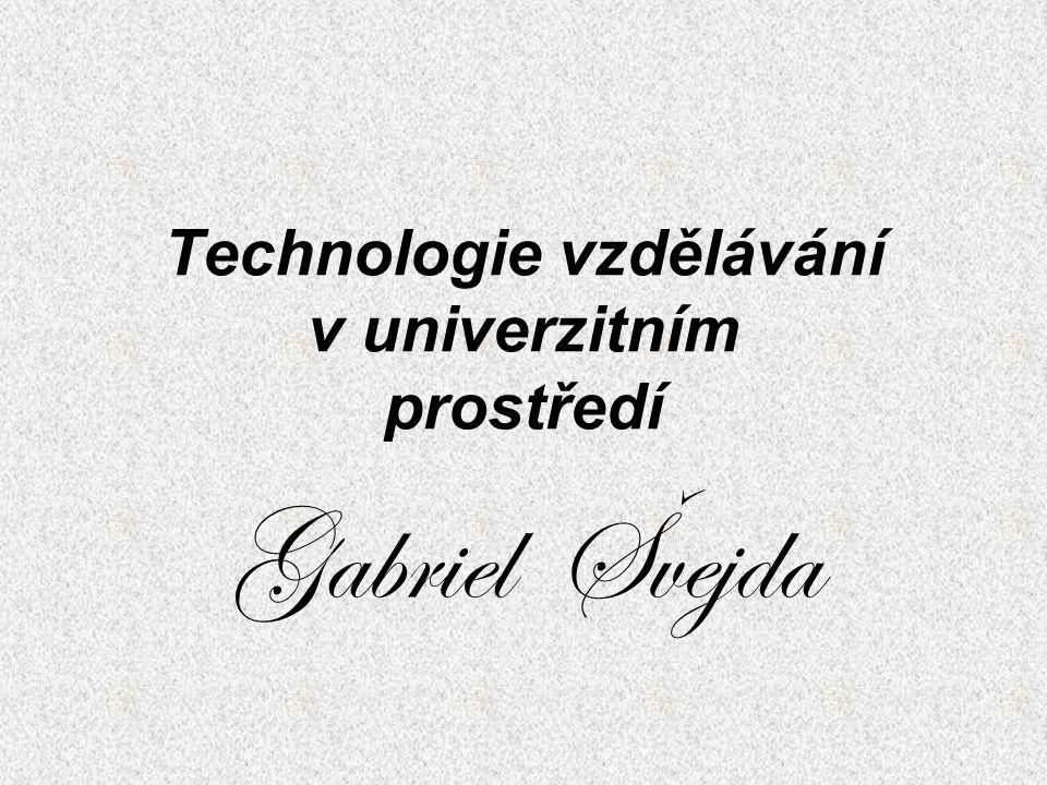 Technologie vzdělávání v univerzitním prostředí Gabriel Švejda