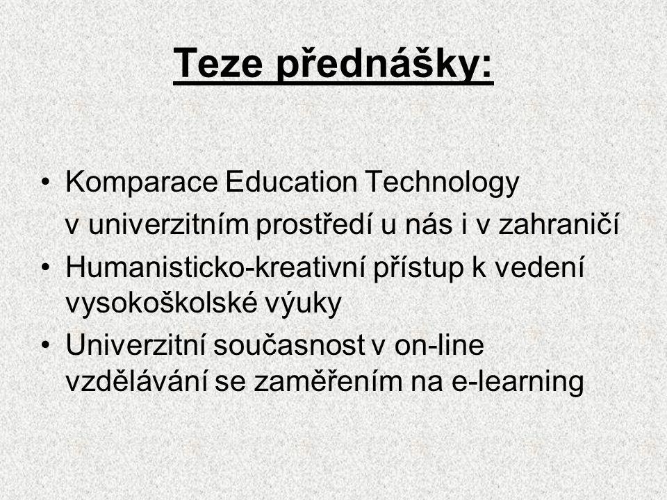 Teze přednášky: Komparace Education Technology v univerzitním prostředí u nás i v zahraničí Humanisticko-kreativní přístup k vedení vysokoškolské výuky Univerzitní současnost v on-line vzdělávání se zaměřením na e-learning
