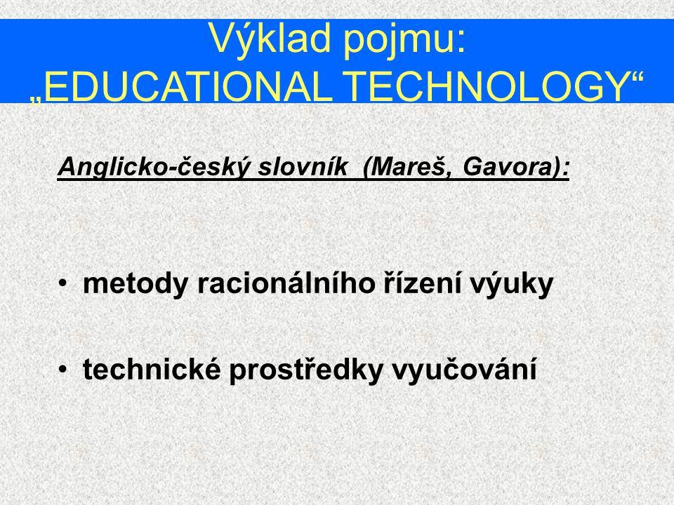 """Výklad pojmu: """"EDUCATIONAL TECHNOLOGY Anglicko-český slovník (Mareš, Gavora): metody racionálního řízení výuky technické prostředky vyučování"""