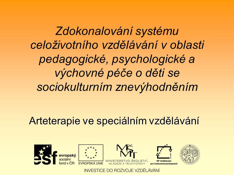 Zdokonalování systému celoživotního vzdělávání v oblasti pedagogické, psychologické a výchovné péče o děti se sociokulturním znevýhodněním Arteterapie ve speciálním vzdělávání