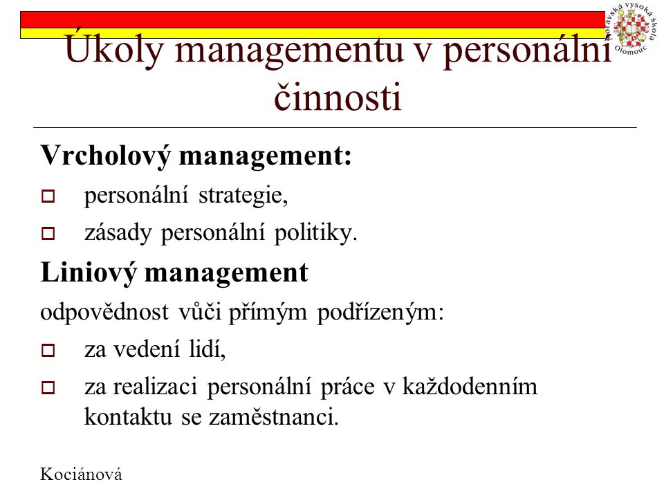 Úkoly managementu v personální činnosti Vrcholový management:  personální strategie,  zásady personální politiky.