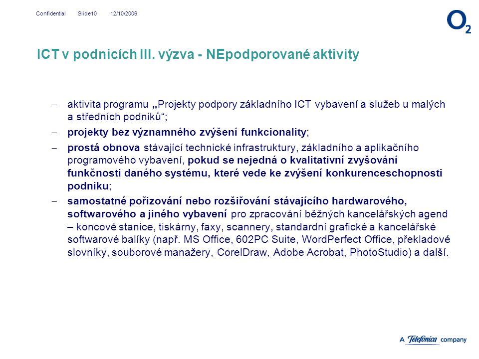 """12/10/2006Confidential Slide10  aktivita programu """"Projekty podpory základního ICT vybavení a služeb u malých a středních podniků"""";  projekty bez vý"""