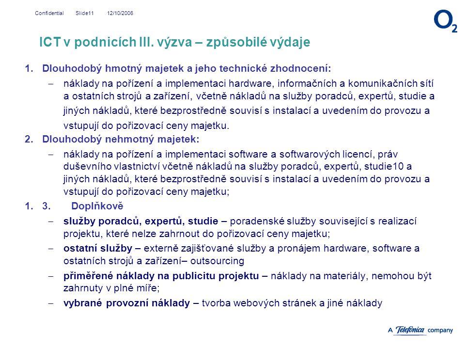 12/10/2006Confidential Slide11 1.Dlouhodobý hmotný majetek a jeho technické zhodnocení:  náklady na pořízení a implementaci hardware, informačních a