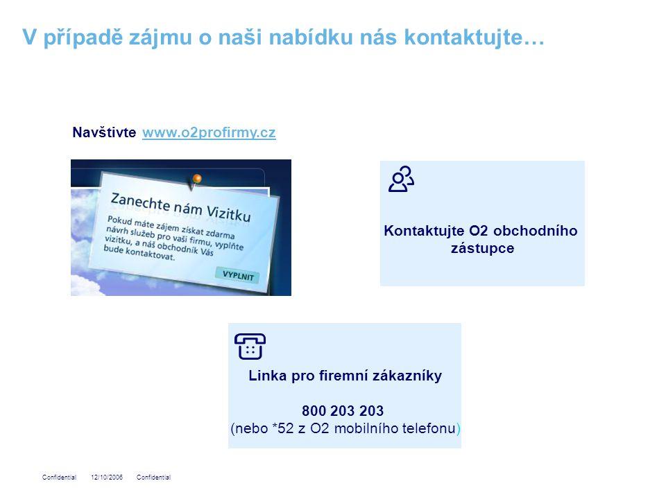Confidential 12/10/2006 Confidential V případě zájmu o naši nabídku nás kontaktujte… Navštivte www.o2profirmy.czwww.o2profirmy.cz Linka pro firemní zá