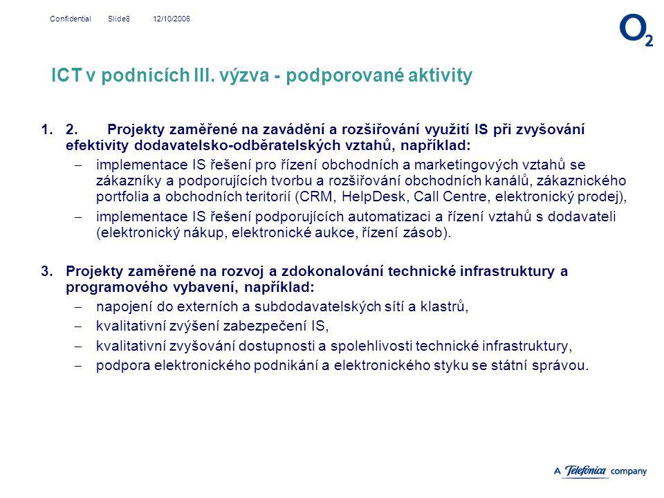 12/10/2006Confidential Slide8 1.2.Projekty zaměřené na zavádění a rozšiřování využití IS při zvyšování efektivity dodavatelsko-odběratelských vztahů,