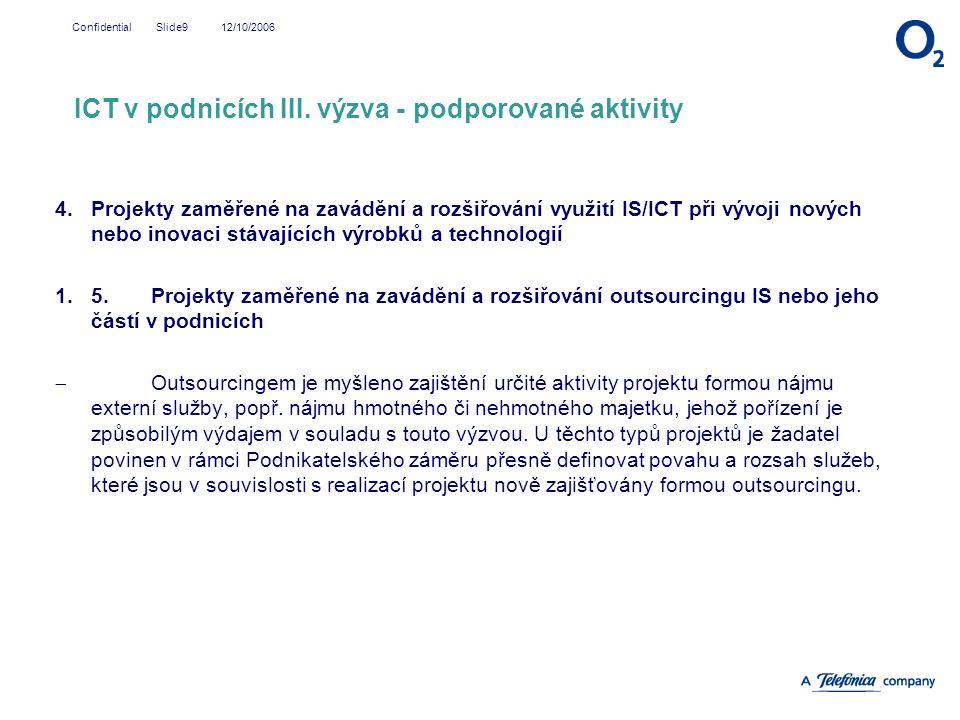 12/10/2006Confidential Slide9 4.Projekty zaměřené na zavádění a rozšiřování využití IS/ICT při vývoji nových nebo inovaci stávajících výrobků a techno