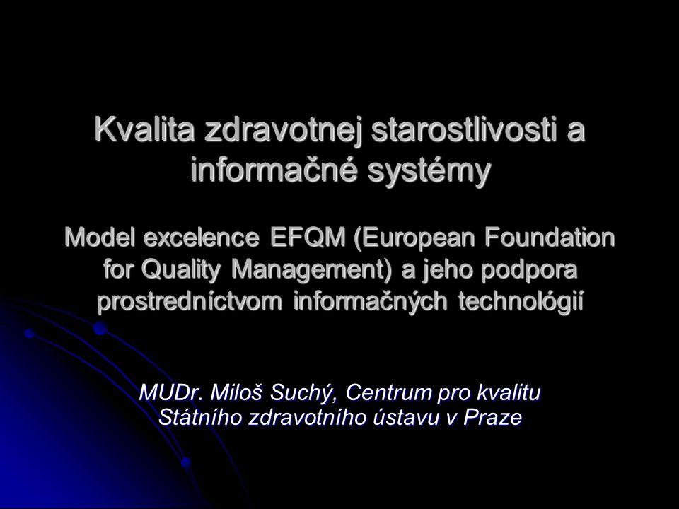 Kvalita zdravotnej starostlivosti a informačné systémy Model excelence EFQM (European Foundation for Quality Management) a jeho podpora prostredníctvom informačných technológií MUDr.
