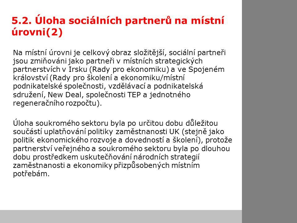 5.2. Úloha sociálních partnerů na místní úrovni(2) Na místní úrovni je celkový obraz složitější, sociální partneři jsou zmiňováni jako partneři v míst