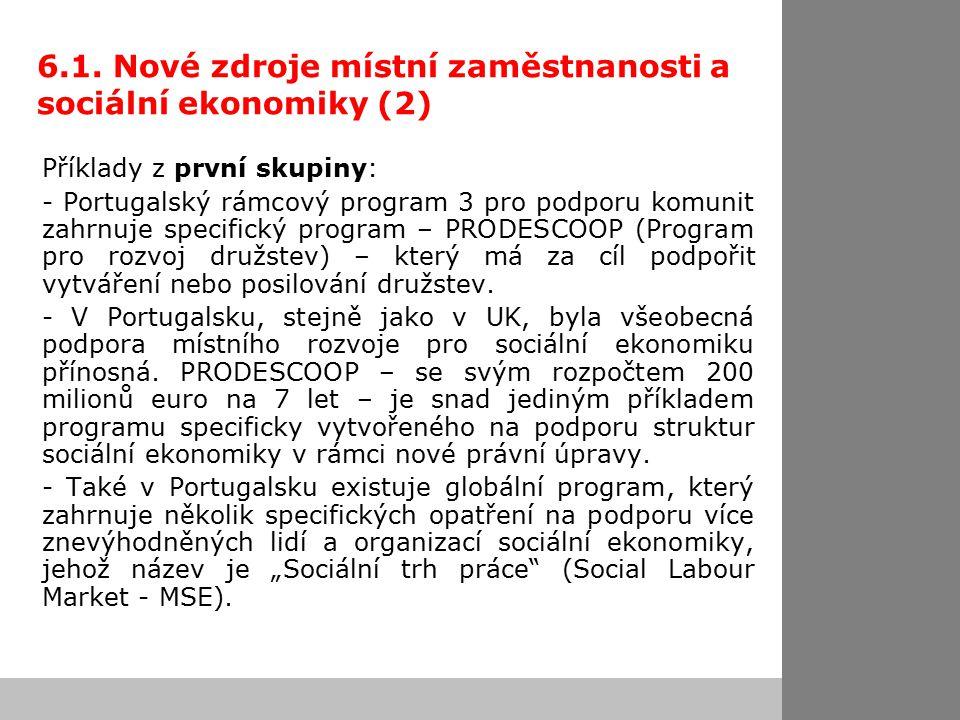 6.1. Nové zdroje místní zaměstnanosti a sociální ekonomiky (2) Příklady z první skupiny: - Portugalský rámcový program 3 pro podporu komunit zahrnuje