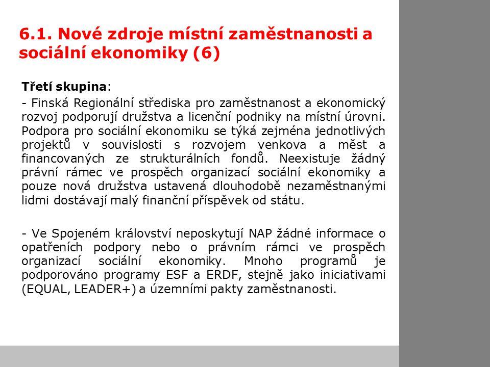 6.1. Nové zdroje místní zaměstnanosti a sociální ekonomiky (6) Třetí skupina: - Finská Regionální střediska pro zaměstnanost a ekonomický rozvoj podpo