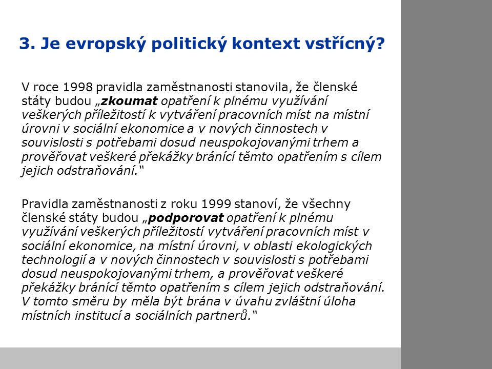 3. Je evropský politický kontext vstřícný.