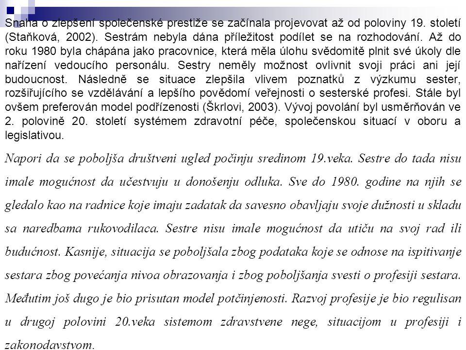 Snaha o zlepšení společenské prestiže se začínala projevovat až od poloviny 19. století (Staňková, 2002). Sestrám nebyla dána příležitost podílet se n