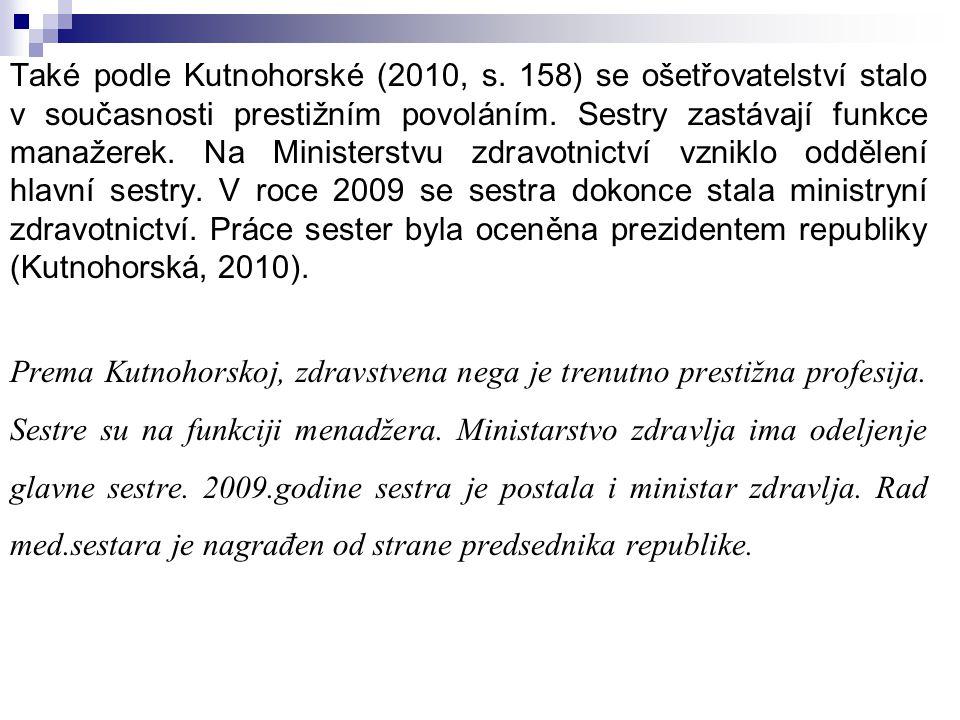 Také podle Kutnohorské (2010, s. 158) se ošetřovatelství stalo v současnosti prestižním povoláním. Sestry zastávají funkce manažerek. Na Ministerstvu