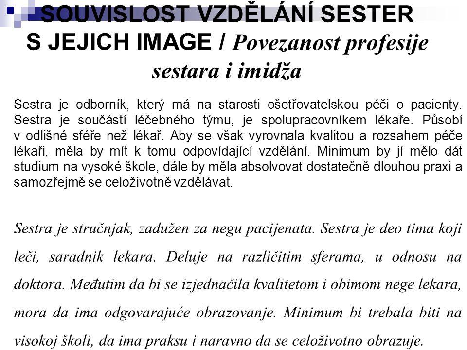 SOUVISLOST VZDĚLÁNÍ SESTER S JEJICH IMAGE / Povezanost profesije sestara i imidža Sestra je odborník, který má na starosti ošetřovatelskou péči o paci