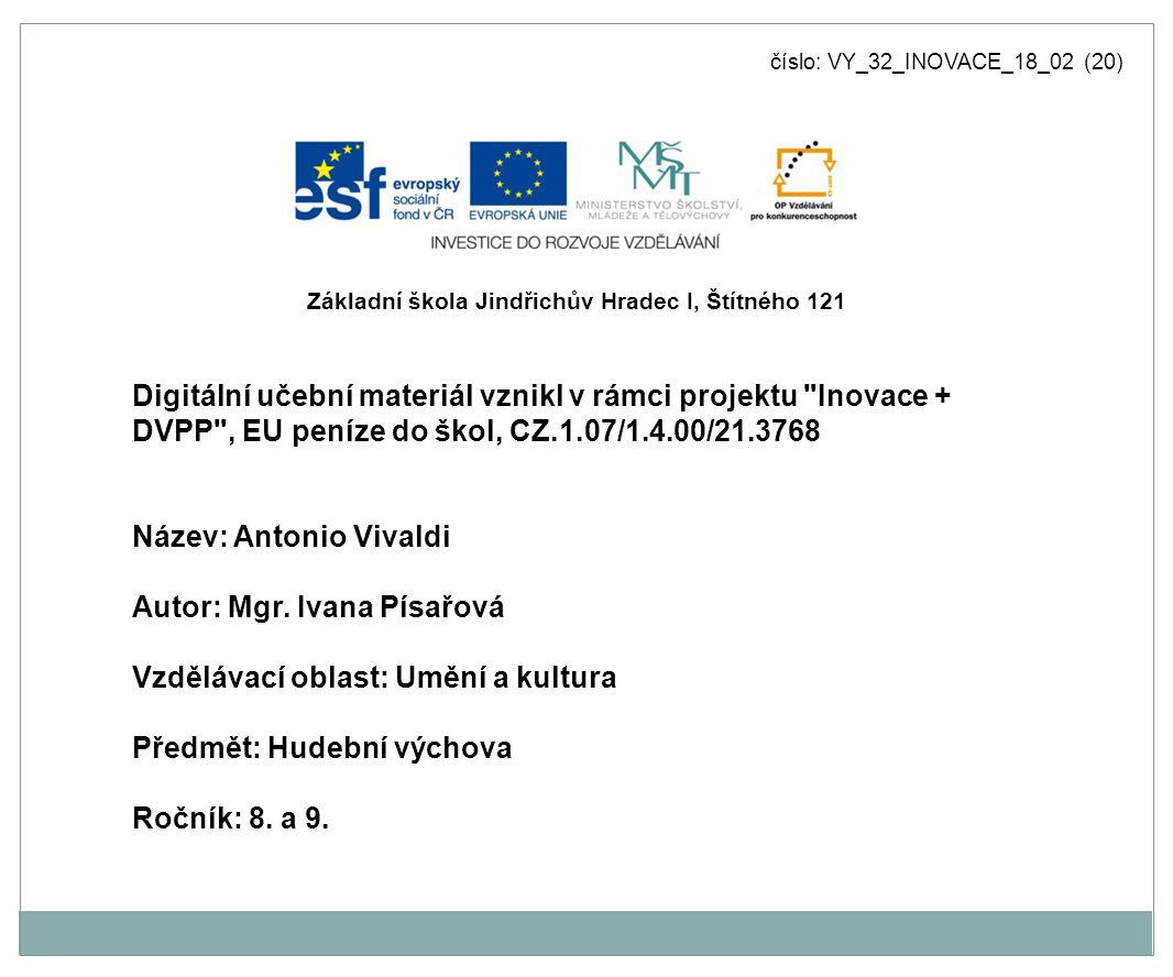 číslo: VY_32_INOVACE_18_02 (20) Digitální učební materiál vznikl v rámci projektu Inovace + DVPP , EU peníze do škol, CZ.1.07/1.4.00/21.3768 Název: Antonio Vivaldi Autor: Mgr.