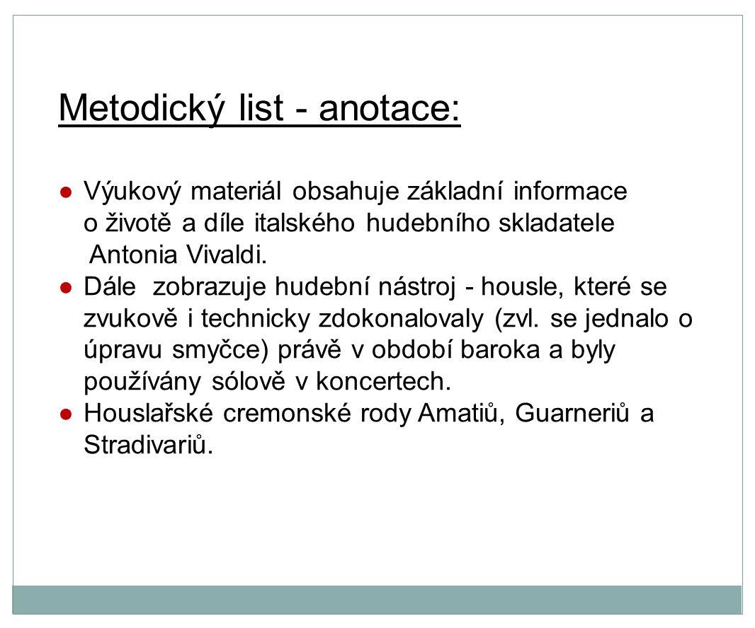 Metodický list - anotace: ●Výukový materiál obsahuje základní informace o životě a díle italského hudebního skladatele Antonia Vivaldi.