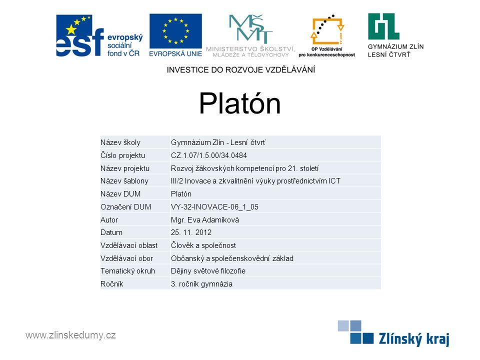 Platón www.zlinskedumy.cz Název školyGymnázium Zlín - Lesní čtvrť Číslo projektuCZ.1.07/1.5.00/34.0484 Název projektuRozvoj žákovských kompetencí pro