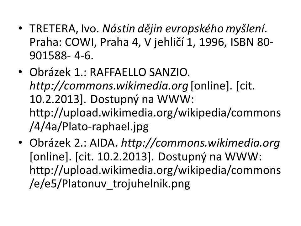 TRETERA, Ivo. Nástin dějin evropského myšlení. Praha: COWI, Praha 4, V jehličí 1, 1996, ISBN 80- 901588- 4-6. Obrázek 1.: RAFFAELLO SANZIO. http://com