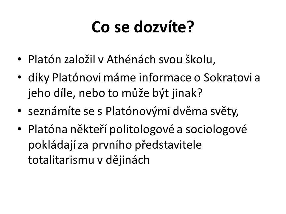 Co se dozvíte? Platón založil v Athénách svou školu, díky Platónovi máme informace o Sokratovi a jeho díle, nebo to může být jinak? seznámíte se s Pla
