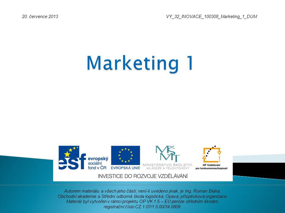 20. července 2013VY_32_INOVACE_100308_Marketing_1_DUM Autorem materiálu a všech jeho částí, není-li uvedeno jinak, je Ing. Roman Blaha. Obchodní akade