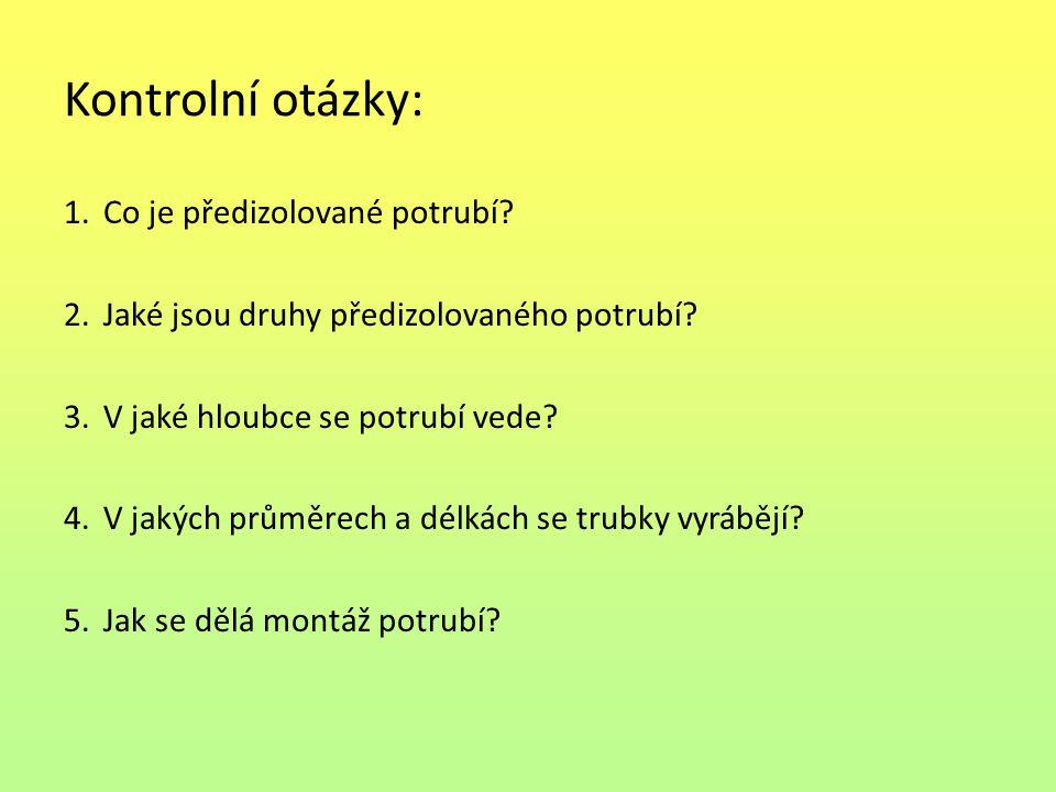 Kontrolní otázky: 1.Co je předizolované potrubí.2.Jaké jsou druhy předizolovaného potrubí.