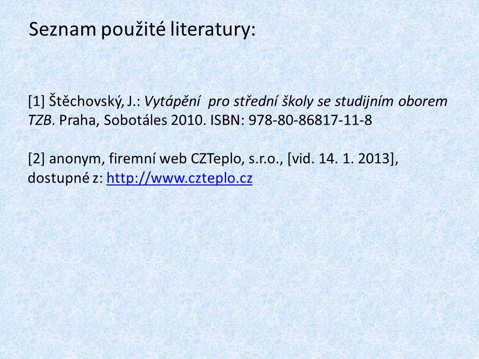 Seznam použité literatury: [1] Štěchovský, J.: Vytápění pro střední školy se studijním oborem TZB.