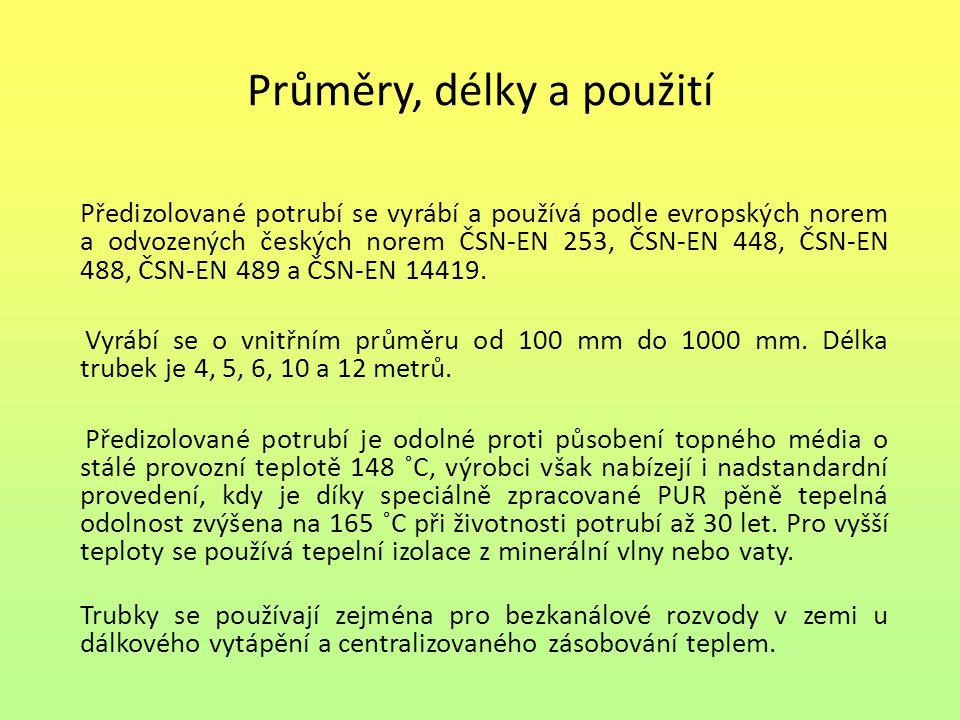 Průměry, délky a použití Předizolované potrubí se vyrábí a používá podle evropských norem a odvozených českých norem ČSN-EN 253, ČSN-EN 448, ČSN-EN 488, ČSN-EN 489 a ČSN-EN 14419.