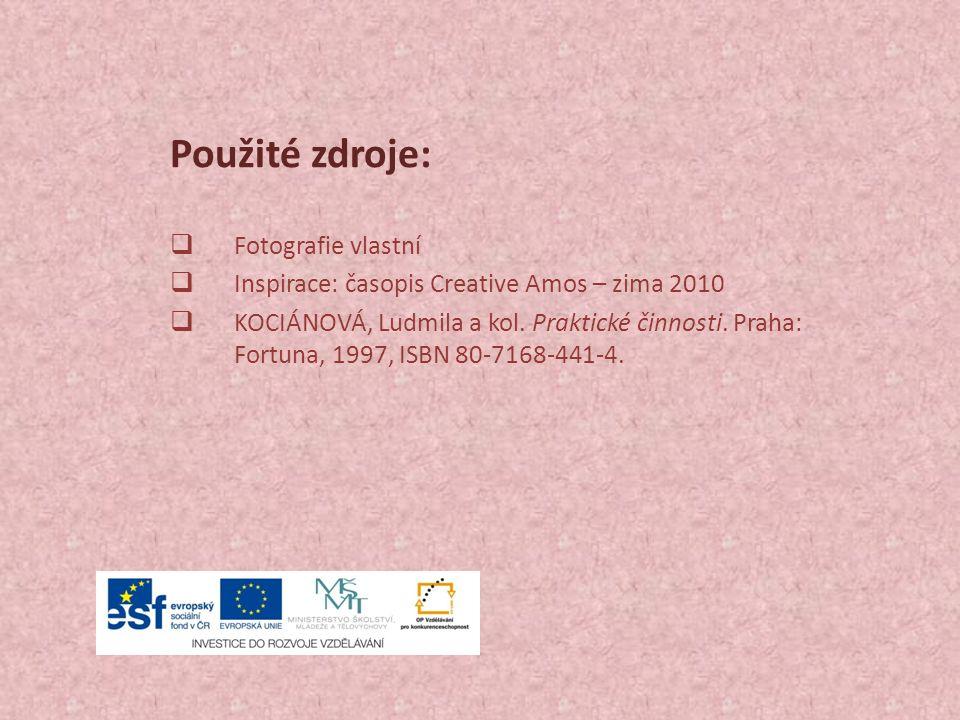 Použité zdroje:  Fotografie vlastní  Inspirace: časopis Creative Amos – zima 2010  KOCIÁNOVÁ, Ludmila a kol.