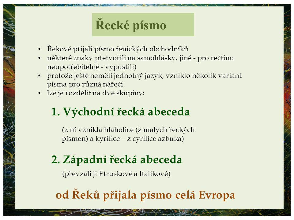 Řecké písmo od Řeků přijala písmo celá Evropa Řekové přijali písmo fénických obchodníků některé znaky přetvořili na samohlásky, jiné - pro řečtinu neu