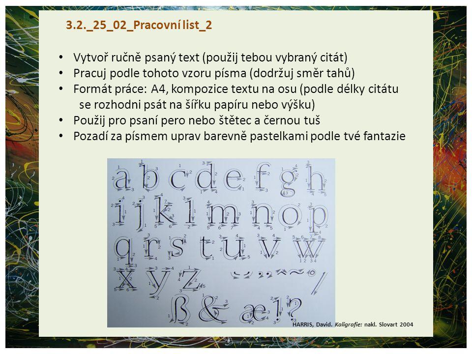 3.2._25_02_Pracovní list_2 Vytvoř ručně psaný text (použij tebou vybraný citát) Pracuj podle tohoto vzoru písma (dodržuj směr tahů) Formát práce: A4,