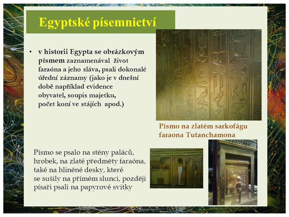 bylo jednodušší než hieroglyfy použití tohoto písma bylo velmi široké, zachovaly se nám rytina na kamenech i fragmenty knih a papyrových svitků používalo se v praktickém životě, jeho kresba byla již plně podřízena materiálu, na který se psalo – papyrosu jednotlivé znaky se postupem času změnily ve znaky písmenové egyptským písmem nastal přechod od písma obrázkového, slovního písma k hláskovému literární památky: Knihy mrtvých, Achnatonův hymnus na slunce Egyhieratické písmo - kněžské démotické písmo - lidové