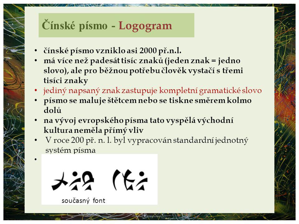 Čínské písmo - Logogram čínské písmo vzniklo asi 2000 př.n.l. má více než padesát tisíc znaků (jeden znak = jedno slovo), ale pro běžnou potřebu člově