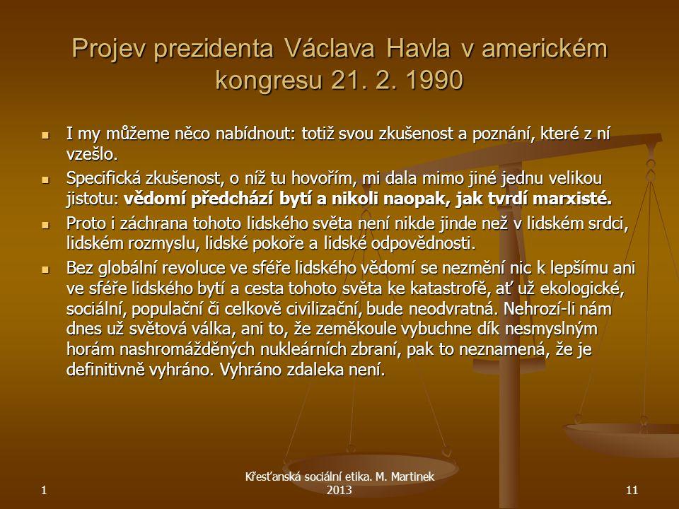 Projev prezidenta Václava Havla v americkém kongresu 21. 2. 1990 I my můžeme něco nabídnout: totiž svou zkušenost a poznání, které z ní vzešlo. I my m