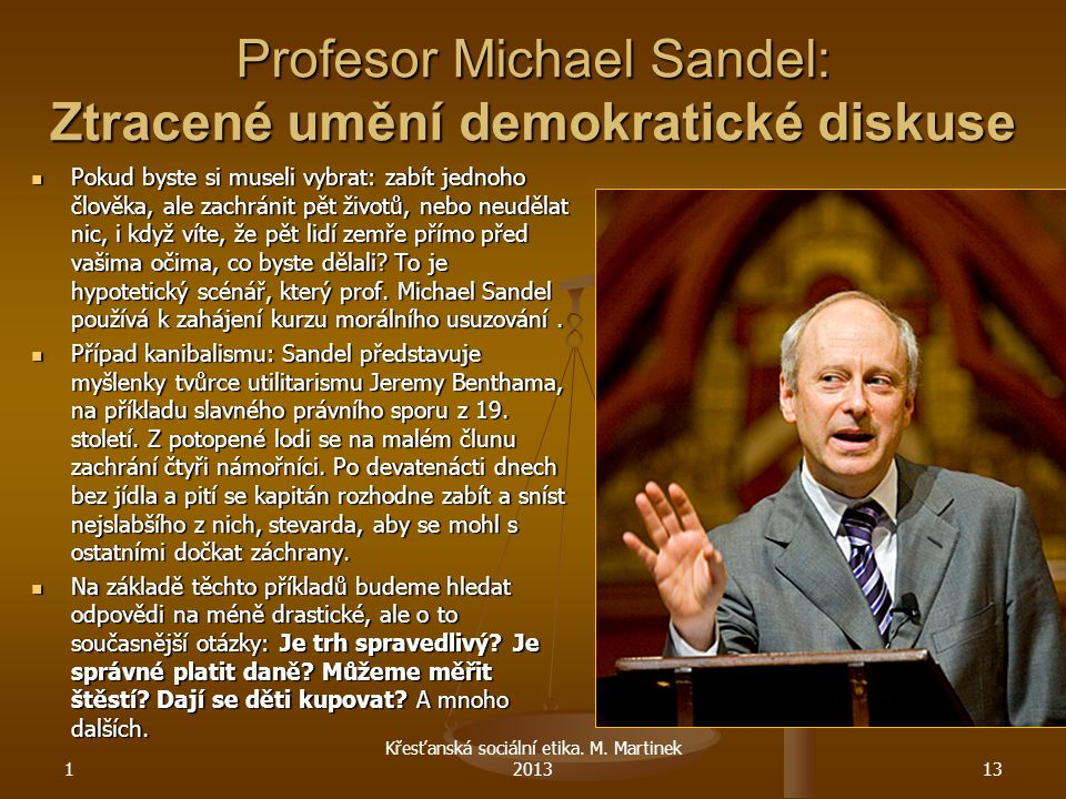 Profesor Michael Sandel: Ztracené umění demokratické diskuse Pokud byste si museli vybrat: zabít jednoho člověka, ale zachránit pět životů, nebo neudě